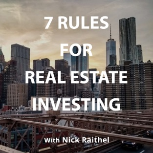 7 Rules For Real Estate Investing with Nick Raithel
